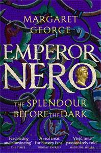 Margaret George: Emperor Nero: The Splendour Before The Dark