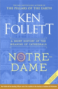 Ken Follett: Notre-Dame: A Short History of the Meaning of Cathedrals