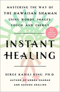 Serge Kahili King: Instant Healing