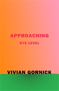 Vivian Gornick: Approaching Eye Level