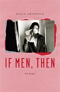 Eliza Griswold: If Men, Then
