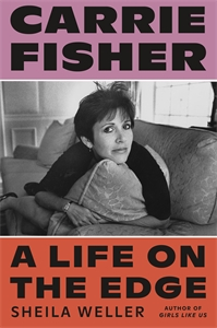 Sheila Weller: Carrie Fisher: A Life on the Edge