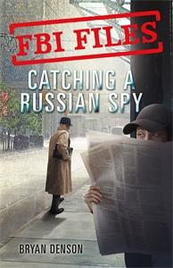 Bryan Denson: Catching a Russian Spy