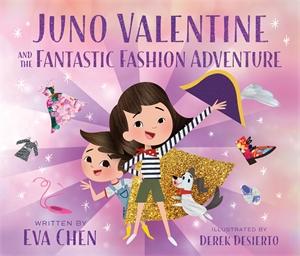 Eva Chen: Juno Valentine and the Fantastic Fashion Adventure