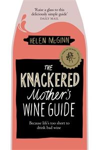 Helen McGinn: The Knackered Mother's Wine Guide