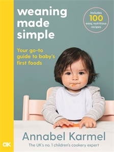 Annabel Karmel: Weaning Made Simple