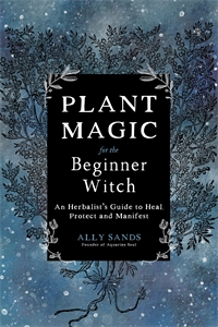 Ally Sands: Plant Magic for the Beginner Witch