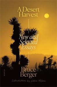 Bruce Berger: A Desert Harvest