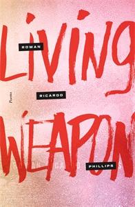 Rowan Ricardo Phillips: Living Weapon