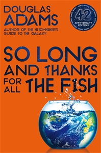 Douglas Adams: So Long, and Thanks for All the Fish: Hitchhiker's Guide to the Galaxy Book 4