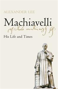 Alexander Lee: Machiavelli