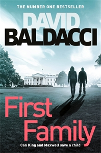David Baldacci: First Family: King and Maxwell Book 4