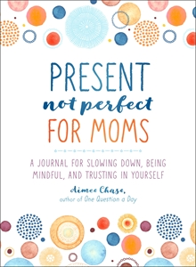 Aimee Chase: Present, Not Perfect for Moms