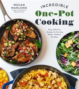 Megan Marlowe: Incredible One-Pot Cooking