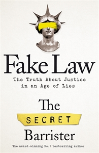 The Secret Barrister: Fake Law