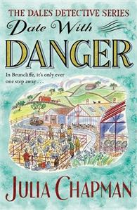 Julia Chapman: Date with Danger: A Dales Detective Novel 5