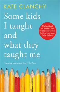 Kate Clanchy: Some Kids I Taught and What They Taught Me