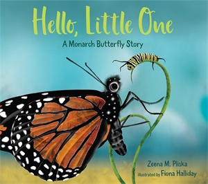 Zeena Pliska: Hello, Little One: A Monarch Butterfly Story