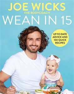 Joe Wicks: Wean in 15: Weaning Advice and 100 Quick Recipes