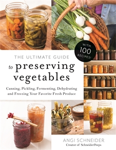 Angi Schneider: The Ultimate Guide to Preserving Vegetables