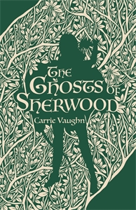Carrie Vaughn: The Ghosts of Sherwood