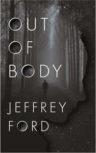 Jeffrey Ford: Out of Body