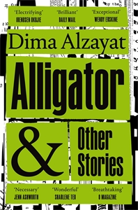 Dima Alzayat: Alligator and Other Stories