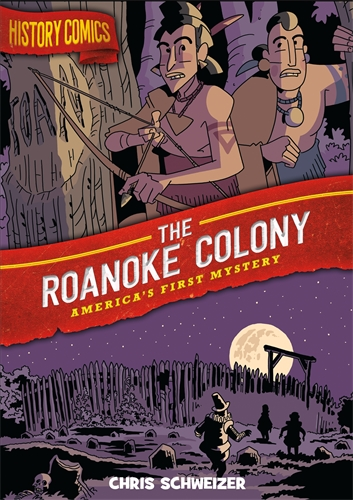 Chris Schweizer: History Comics: The Roanoke Colony