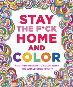 Caitlin Peterson: Stay the F*ck Home and Color: Soothing Designs to Color When the World Goes to Sh*t