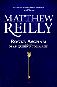Matthew Reilly: Roger Ascham and the Dead Queen's Command