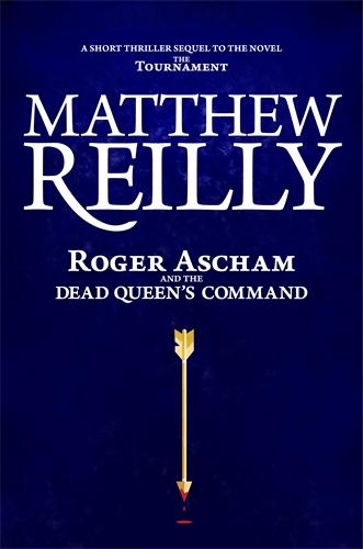 Matthew Reilly: Roger Ascham and the Dead Queen's Command