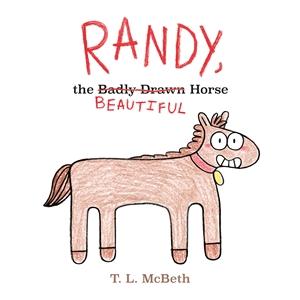 T. L. McBeth: Randy, the Badly Drawn Horse