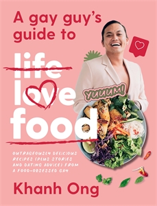 Khanh Ong: A Gay Guy's Guide to Life Love Food