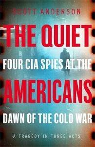 Scott Anderson: The Quiet Americans