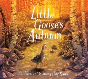Elli Woollard: Little Goose's Autumn