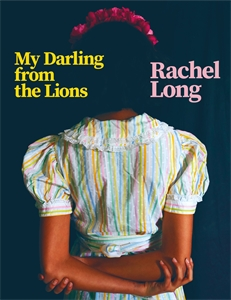 Rachel Long: My Darling from the Lions