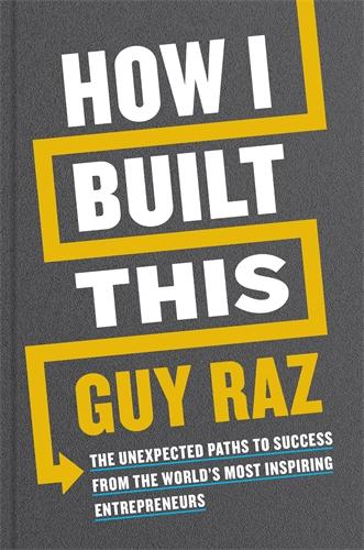 Guy Raz: How I Built This