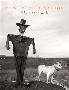 Glyn Maxwell: How The Hell Are You