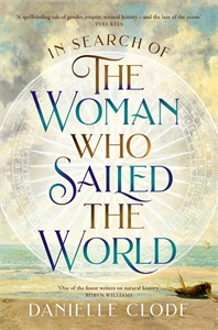 Danielle Clode: In Search of the Woman Who Sailed the World
