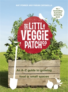 Fabian Capomolla and Mat Pember: The Little Veggie Patch Co: An A-Z guide to growing food in small spaces