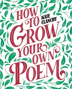 Kate Clanchy: How to Grow Your Own Poem