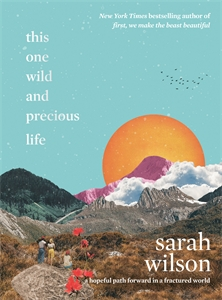 Sarah Wilson: This One Wild and Precious Life