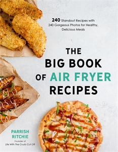 Parrish Ritchie: The Big Book of Air Fryer Recipes