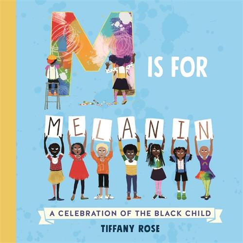 Macmillan Children's Books: M is for Melanin: A Celebration of the Black Child
