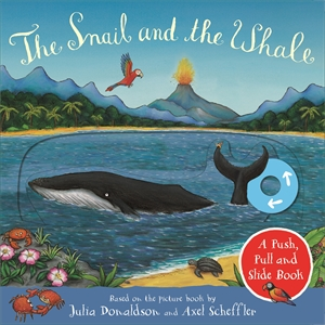 Julia Donaldson: The Snail and the Whale: A Push, Pull and Slide Book