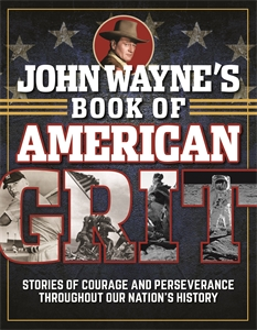 Editors of the Official John Wayne Magazine: John Wayne's Book of American Grit