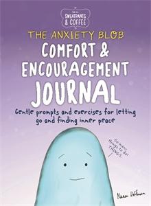 Nanea Hoffman: Sweatpants & Coffee: The Anxiety Blob Comfort and Encouragement Journal