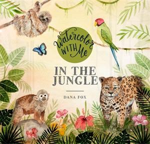 Dana Fox: Watercolor with Me in the Jungle