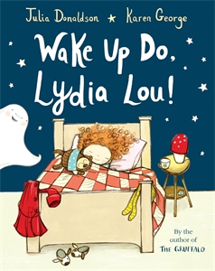Julia Donaldson: Wake Up Do, Lydia Lou!