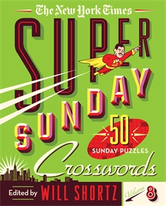 The New York Times: The New York Times Super Sunday Crosswords Volume 8